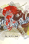 it is not my fault - by Kelly Gough click to enlarge